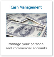 Cash Management. Manage your personal and commercial accounts