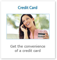 Credit Card. Get the convenience of a credit card