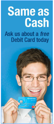 Same as Cash. Ask us about a free Debit Card today.