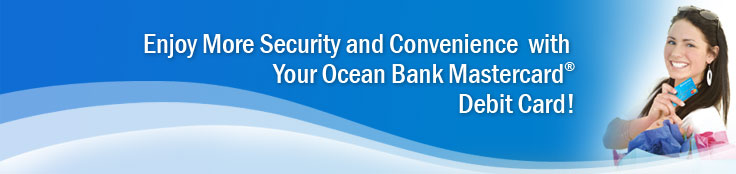 Enjoy More Security and Convenience with Your Ocean Bank Mastercard Debit Card!
