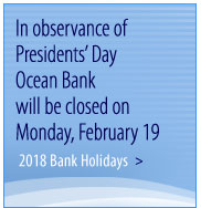 In observance of Labor Day Ocean Bank will be closed on Monday, September 1. Click here for 2014 Bank Holidays.
