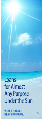 Loans for almost any purpose under the sun. Visit a branch near you today.
