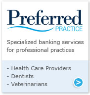 Preferred Practice. Specialized banking services for professional practices. Health Care Providers. Dentists. Veterinarians.