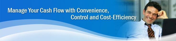 Manage You Cash Flow with Convenience, Control and Cost-Efficiency