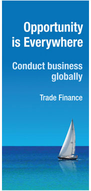 Opportunity is Everywhere. Conduct business globally. Trade Finance.